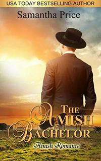 The Amish Bachelor: Amish Romance (Seven Amish Bachelors Book 1) - Published on Jul, 2017