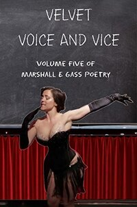 Velvet Voice and Vice: Poetry Volume 5 (Marshal E Gass Poetry)