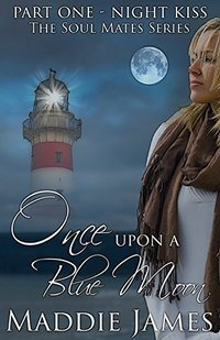 Once Upon a Blue Moon: Night Kiss, Part 1 (Soul Mates)