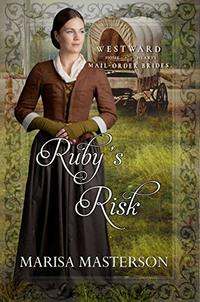 Ruby's Risk (Westward Home and Hearts Mail-Order Brides)