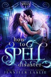 How to Spell Disaster (Unfortunate Spells Book 1) - Published on May, 2019