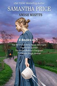 Amish Misfits: 4 Books-in-1: The Amish Girl Who Never Belonged, The Amish Spinster, The Amish Bishop's Daughter, The Amish Single Mother (Amish Romance Books Collection)