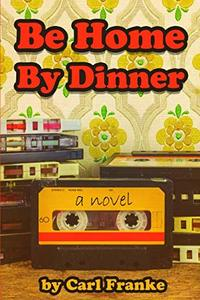 Be Home By Dinner: A Novel