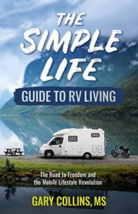 The Simple Life Guide To RV Living: The Road to Freedom and the Mobile Lifestyle Revolution
