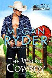 The Wrong Cowboy (Granite Junction Book 1) - Published on Aug, 2020