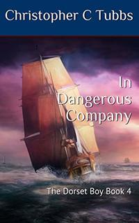 In Dangerous Company: The Dorset Boy Book 4