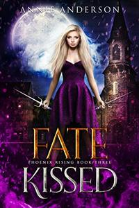 Fate Kissed (Phoenix Rising Book 3) - Published on Aug, 2016