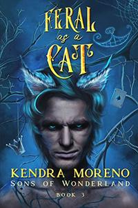 Feral as a Cat (Sons of Wonderland Book 3) - Published on Apr, 2019