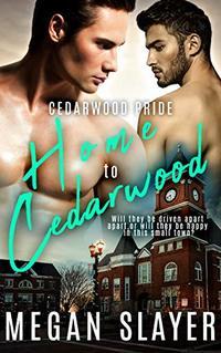 Home to Cedarwood (Cedarwood Pride Book 1) - Published on Apr, 2019