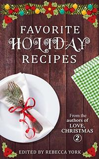 Favorite Holiday Recipes: From the Authors of Love, Christmas 2
