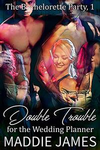 Double Trouble for the Wedding Planner (The Bachelorette Party Series Book 1)