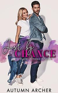 Just by Chance: A sweet and sexy novella