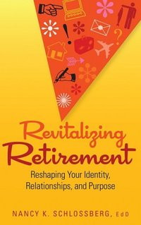 Revitalizing Retirement: Reshaping Your Identity, Relationships, and Purpose (LifeTools: Books for the General Public)