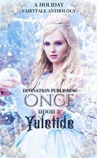Once Upon A Yuletide: A Holiday Fairytale Anthology