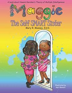 Maggie, the Self SMART Sister: A book about Howard Gardner's Theory of Multiple Intelligences (SMART Parts) - Published on Aug, 2019