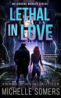 Lethal in Love: A seductive romantic suspense (Melbourne Murder Series Book 1)