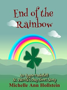 End of the Rainbow, An Aggie Underhill St. Patrick's Day Short Story (A quirky, comical adventure) (An Aggie Underhill Mystery Book 13)