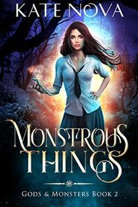 Monstrous Things: A Reverse Harem Paranormal Romance (Gods & Monsters Book 2)