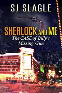 The Case of Billy's Missing Gun: (A Sherlock and Me Mystery)