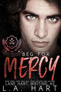 Beg for Mercy: A High School Bully Romance (Mercy Academy Book 1) - Published on Oct, 2019