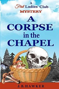 A Corpse in the Chapel (First Ladies Club Book 3)