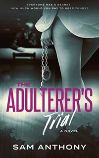 The Adulterer's Trial: A Novel (The Adulterer Series Book 4) - Published on Aug, 2020