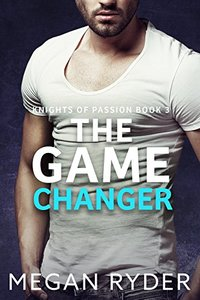 The Game Changer (Knights of Passion series Book 3) - Published on Feb, 2017