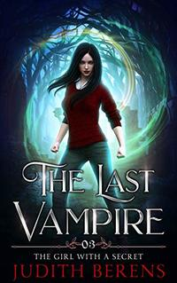 The Girl With A Secret (The Last Vampire Book 3)
