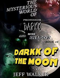 Darkk Of The Moon: The Mysterious World Of Professor Darkk And Miss Shadow (Book #0) - Published on Feb, 2019