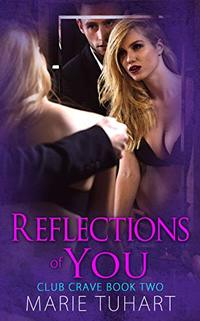 Reflections of You (Club Crave Book 2) - Published on Oct, 2019