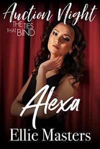 Alexa: Steamy Contemporary Romance (The Ties that Bind: Auction Night Book 1) - Published on Jan, 2020