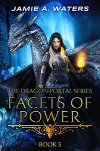 Facets of Power (The Dragon Portal Book 3) - Published on Sep, 2020
