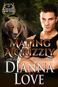 Mating A Grizzly: League Of Gallize Shifters - Published on Jan, 2018