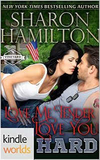 St. Helena Vineyard Series: Love Me Tender, Love You Hard (Kindle Worlds Novella) (Cookin' With SEALs Book 1)