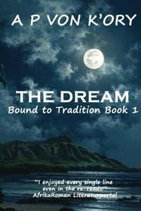 BOUND TO TRADITION: Book 1 - THE DREAM - Published on Feb, 2013