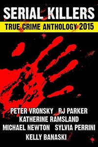 2nd SERIAL KILLERS True Crime Anthology (Annual True Crime Collection)