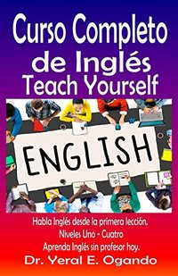 Curso Completo de Inglés Niveles Uno - Cuatro: Teach Yourself English