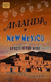 Amanda in New Mexico: Ghosts in the Wind (Amanda Travels) - Published on Oct, 2017