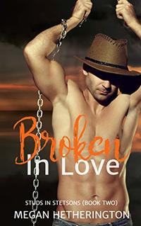 Broken in Love (Studs in Stetsons Book 2) - Published on Jul, 2020