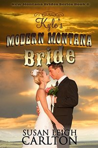Kyle's Modern Montana Bride: Contemporary Cowboy Romance (The New Montana Brides Book 6)