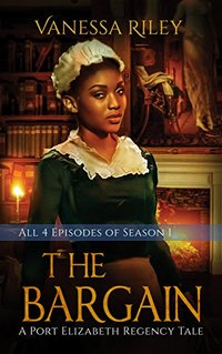 The Bargain: The Complete Season One - Episodes I-IV (A Port Elizabeth Regency Tale: Season One )