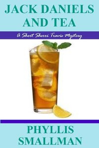 Jack Daniels And Tea (The Sherri Travis Mystery Series)
