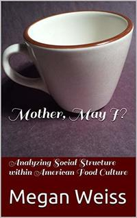 Mother, May I?: Analyzing Social Structure within American Food Culture