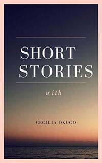 Short Stories with Cecilia Okugo