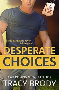 Desperate Choices (Bad Karma Special Ops Book 1) - Published on Feb, 2020