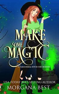 Make Some Magic (A Paranormal Witch Cozy Mystery) (His Ghoul Friday Book 4) - Published on Jul, 2019
