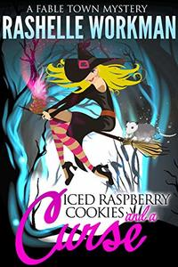Iced Raspberry Cookies and a Curse: A Fairy Tale Cozy Mystery (Fable Town Mystery Book 1)