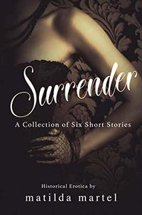Surrender: A Collection of Six Short Stories: Historical Erotica