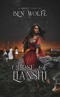 Curse of the Lianshi (Tales of the Lianshi Book 1) - Published on Dec, 2018