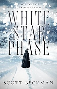 White Star Phase: Book One of the Ascendants Chronicle